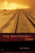 Beatty, Jan The Switching/Yard