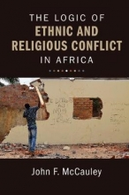 John F. (University of Maryland, College Park) McCauley The Logic of Ethnic and Religious Conflict in Africa