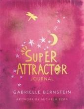 Gabrielle Bernstein,   Micaela (Illustrator) Ezra Super Attractor Journal
