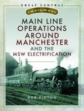 Bob Pixton Main Line Operations Around Manchester