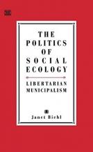 Biehl, Janet The Politics of Social Ecology