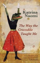 Naomi, Katrina Way the Crocodile Taught Me