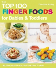 Christine Bailey The Top 100 Finger Food Recipes for Babies and Toddlers