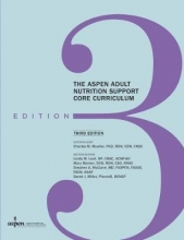 Charles M. Mueller The ASPEN Adult Nutrition Support Core Curriculum