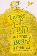 A. F. Harrold,   Chris Riddell Things You Find in a Poet`s Beard