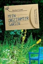 Griebl, Norbert Mein ungezähmter Garten