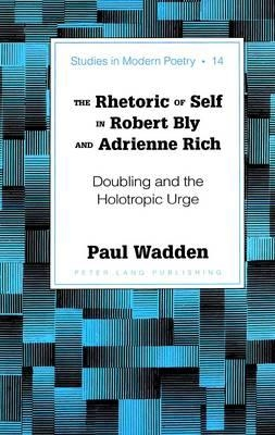 Paul Wadden,The Rhetoric of Self in Robert Bly and Adrienne Rich