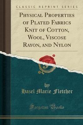 Fletcher, Hazel Marie,Fletcher, H: Physical Properties of Plated Fabrics Knit of C