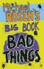 Rosen, Michael, Michael Rosen`s Big Book of Bad Things
