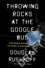 Douglas Rushkoff, Throwing Rocks at the Google Bus
