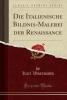 Woermann, Karl, Die Italienische Bildnis-Malerei der Renaissance (Classic Reprint)