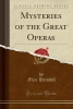 Heindel, Max, Mysteries of the Great Operas (Classic Reprint)