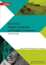 Phil Darragh,   Sarah Darragh,   Mike Gould,   Jo Heathcote AQA GCSE English Language and English Literature Teacher Guide