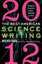 Michio Kaku,   Jesse Cohen The Best American Science Writing 2012