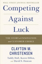 Christensen, Clayton M. Competing Against Luck