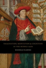 Karnes, Michelle Imagination, Meditation and Cognition in the Middle Ages
