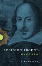 Kaufman, Peter Iver Religion Around Shakespeare