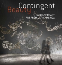 Ramírez, Mari Carmen Contingent Beauty - Contemporary Art from Latin America