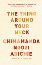 Adichie, Chimamanda Ngozi The Thing Around Your Neck