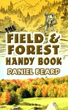 Beard, Daniel The Field and Forest Handy Book