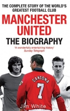 Jim White Manchester United: The Biography