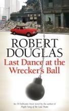 Douglas, Robert Last Dance at the Wrecker`s Ball