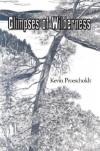 Proescholdt, Kevin Glimpses of Wilderness