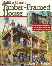 Sobon, Jack A. Build a Classic Timber-Framed House