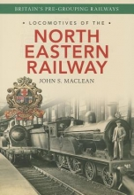 John S. Maclean Locomotives of the North Eastern Railway