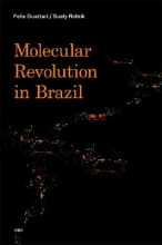 Guattari, Felix,   Rolnik, Suely Molecular Revolution in Brazil