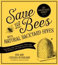 Mcfarland, Rob,   Mcfarland, Chelsea Save the Bees With Natural Backyard Hives
