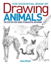 Willsher, Aimee The Essential Book of Drawing Animals