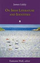 Liddy, James On Irish Literature and Identities