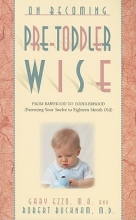 Gary Ezzo,   Robert Bucknam On Becoming Pre-Toddlerwise