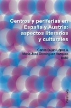 Centros y periferias en España y Austria: aspectos literarios y culturales