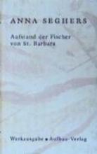 Seghers, Anna Aufstand der Fischer von St. Barbara. Das erzählerische Werk 1