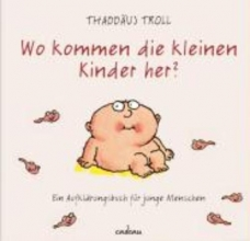 Troll, Thaddäus Wo kommen die kleinen Kinder her?