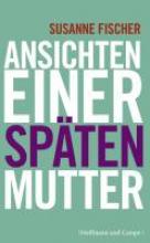 Fischer, Susanne Ansichten einer späten Mutter