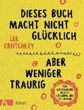 Crutchley, Lee Dieses Buch macht nicht glücklich, aber weniger traurig ...