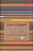 Chargaff, Erwin Abscheu vor der Weltgeschichte