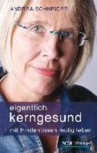 Schneider, Andrea Eigentlich kerngesund