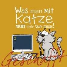 Kernbach, Michael Geschafft! Was man mit Katze nicht mehr tun muss!