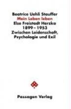 Uehli Stauffer, Beatrice Else Freistadt Herzka 1899 - 1953. Zwischen Leidenschaft, Psychologie und Exil
