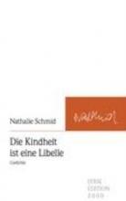 Schmid, Nathalie Die Kindheit ist eine Libelle