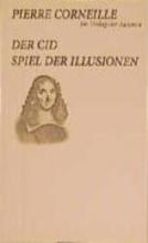 Corneille, Pierre Der Cid Spiel der Illusionen