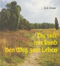 Ulmer, Günter A Du tust mir kund den Weg zum Leben
