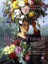 Honegger, Andreas Die Blumen der Frauen. Tugend und Laster, Liebe und Vergnglichkeit