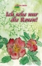 Siede, Christel Ich sehe nur die Rosen!