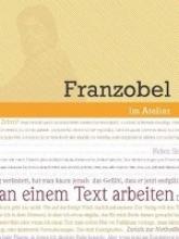 Leßmann, Kyra Marie Werkstattgespräch mit Franzobel. Ich würde gern nur an einem Text arbeiten