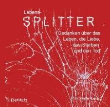 Walter-Leroux, Six Lebens-Splitter - Gedanken über das Leben, die Liebe, das Sterben und den Tod